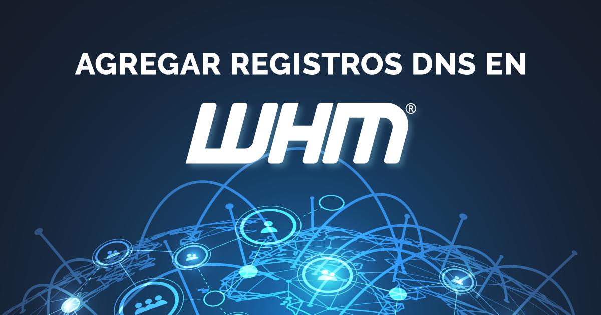Agregar registros DNS en el WHM